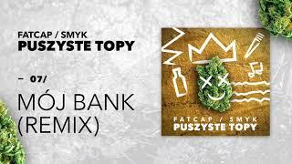 07 FatCap & Smyk - Moj Bank REMIX (oficjalny odsluch)