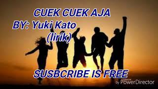 Cuek Cuek Aja ~ Yuki Kato (lyric)