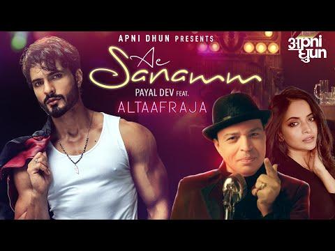 Ae Sanamm - Official Video | AltaafRaja | Payal Dev | Kunaal Vermaa | Apni Dhun | Latest Sad Song