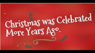 Christmas was Celebrated More Years Ago.
