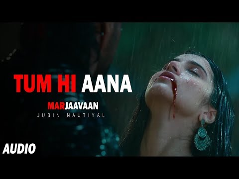 Tum Hi Aana - Full Song ( Audio ) |  Marjaavaan | Sidharth M, Tara S | Jubin Nautiyal | Sad Song