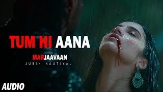 Gambar cover Tum Hi Aana - Full Song ( Audio ) |  Marjaavaan | Sidharth M, Tara S | Jubin Nautiyal | Sad Song