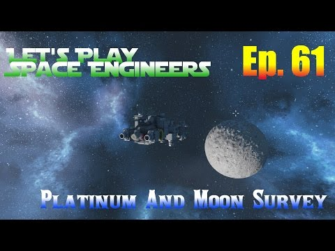 Let's Play Space Engineers Ep. 61 - Platinum And Moon Survey