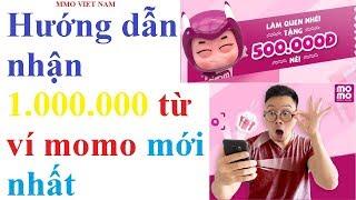 Hướng dẫn nhận một triệu từ ví momo mới nhất
