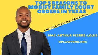 TOP 5 REASONS TO MODIFY FAMILY COURT ORDERS IN TEXAS