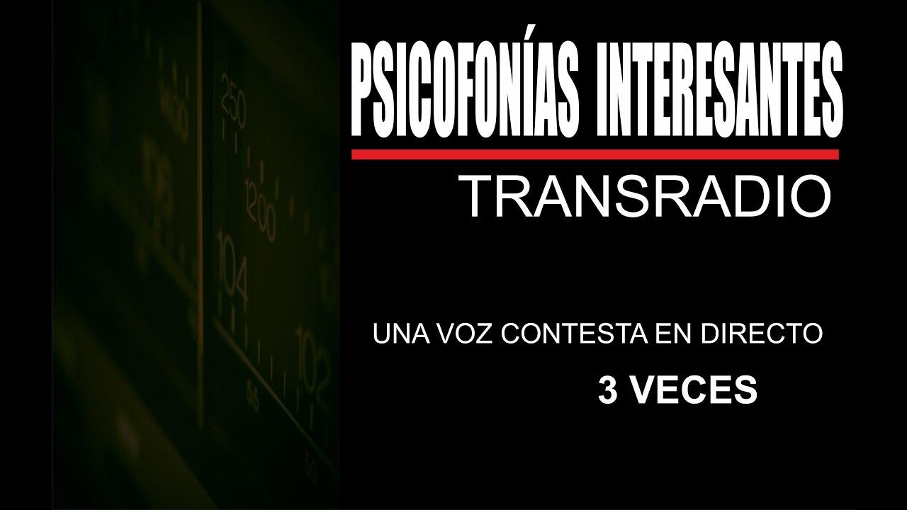 PSICOFONÍAS INTERESANTES   VOZ CONTESTA EN DIRECTO TRES VECES