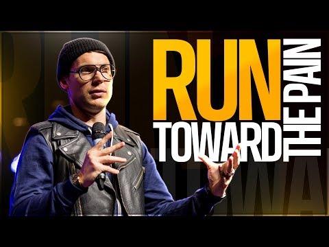 Run Toward the Pain