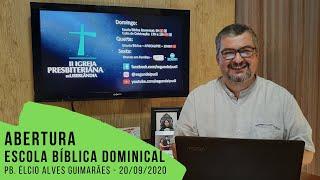 Escola Bíblica Dominical  - ABERTURA - 20/09/2020 - Pb. Élcio Alves Guimarães