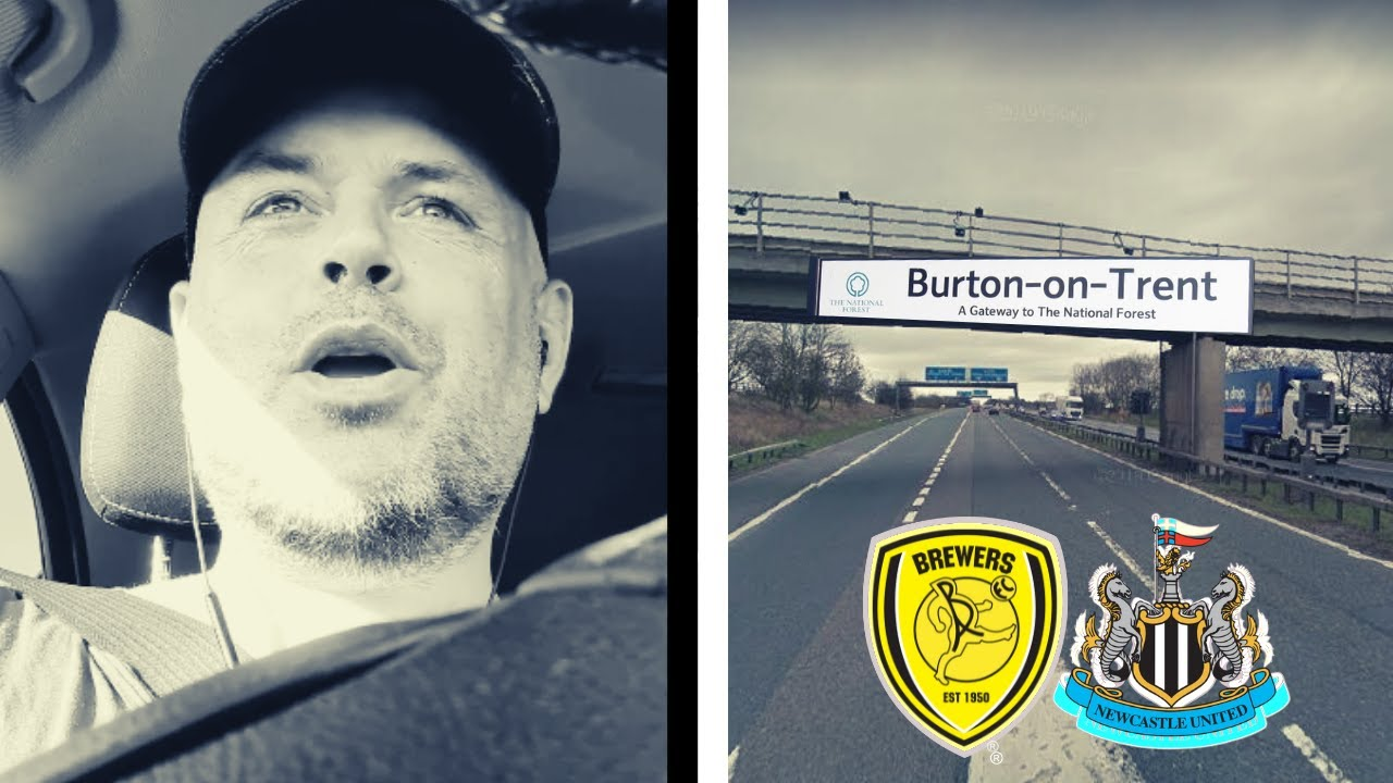 THE DRIVE DOWN   BURTON ALBION VS NEWCASTLE UNITED