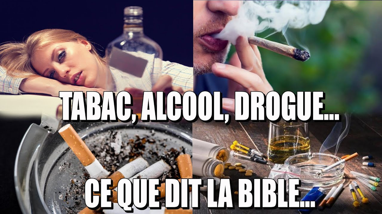 TABAC ALCOOL ET DROGUE CE QUE DIT LA BIBLE LA PAROLE DE DIEU!