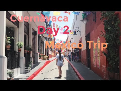 Cuernavaca Day 2 Vlog // Mexico Trip 2018