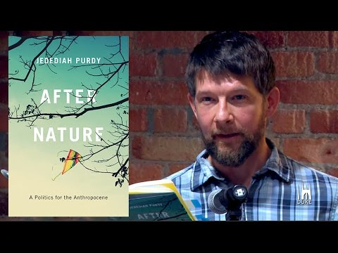 "Jedediah Purdy: ""After Nature: A Politics for the Anthropocene"""