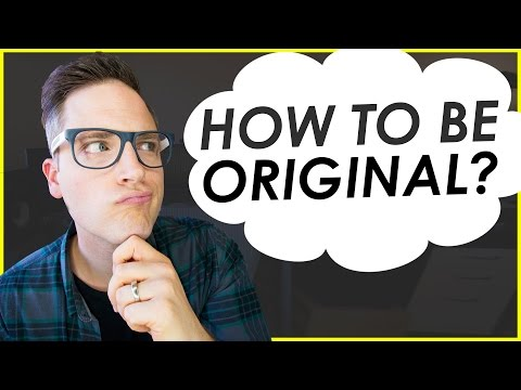 How to be ORIGINAL on YouTube