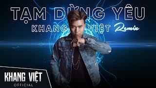 Tạm Dừng Yêu - Remix | Khang Việt