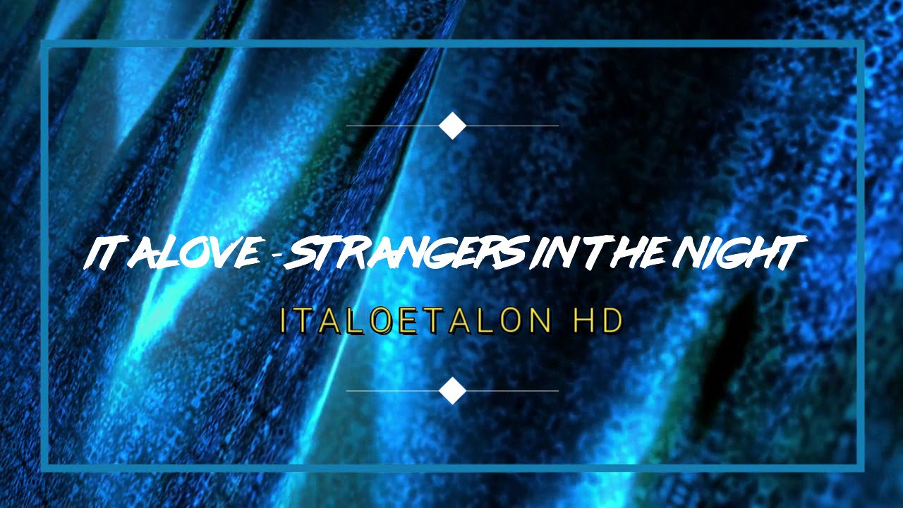 Italove - Strangers In The Night Remix 2018