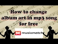 How to change album art in mp3 song android FREE