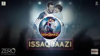 Issaqbaazi Full Mp3 Song | Zero | 3D Quality Songs New | Salman Khan And Shah Rukh Khan Dance Song