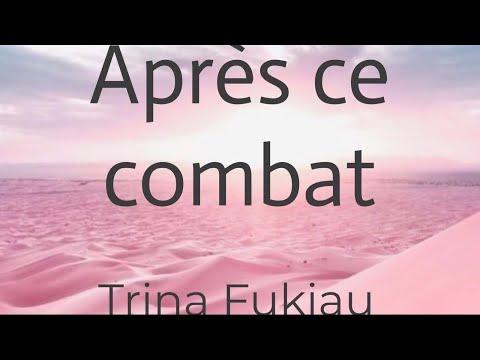 Après Ce Combat - Trina Fukiau (lyrics/parole/songtext)