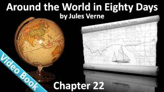 Chapter 22 - Around the World in 80 Days by Jules Verne - In Which Passepartout Finds Out That(, 2011-07-04T00:33:29.000Z)