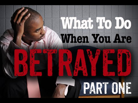 What To Do When You Are Betrayed - PART ONE