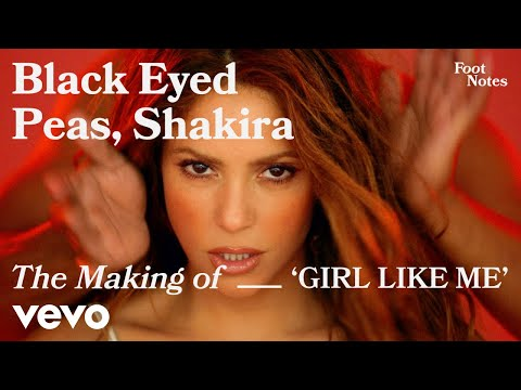 The Black Eyed Peas – The Making of 'GIRL LIKE ME' | Vevo Footnotes ft. Shakira