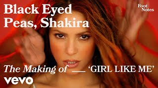 The Black Eyed Peas - The Making of 'GIRL LIKE ME' | Vevo Footnotes ft. Shakira
