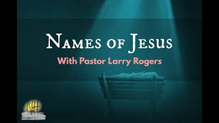 Names of Jesus/ Pastor Larry Rogers // NEW HORIZONS CHURCH