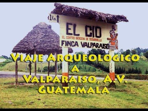 VIAJE ARQUEOLOGICO  a VALPARAISO  GUATEMALA  Antigua Ciudad Fortificada