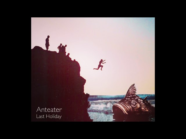Anteater - Last Holiday