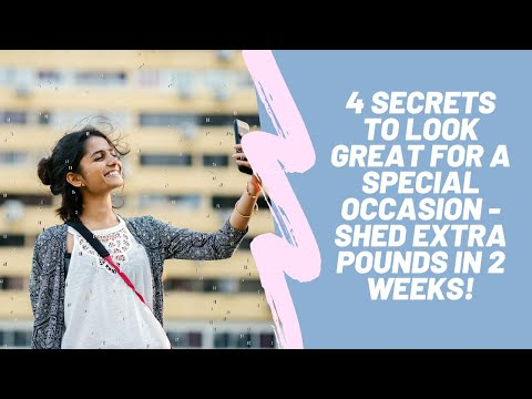 4 secrets to look great for a special occasion shed extra pounds in 2 weeks
