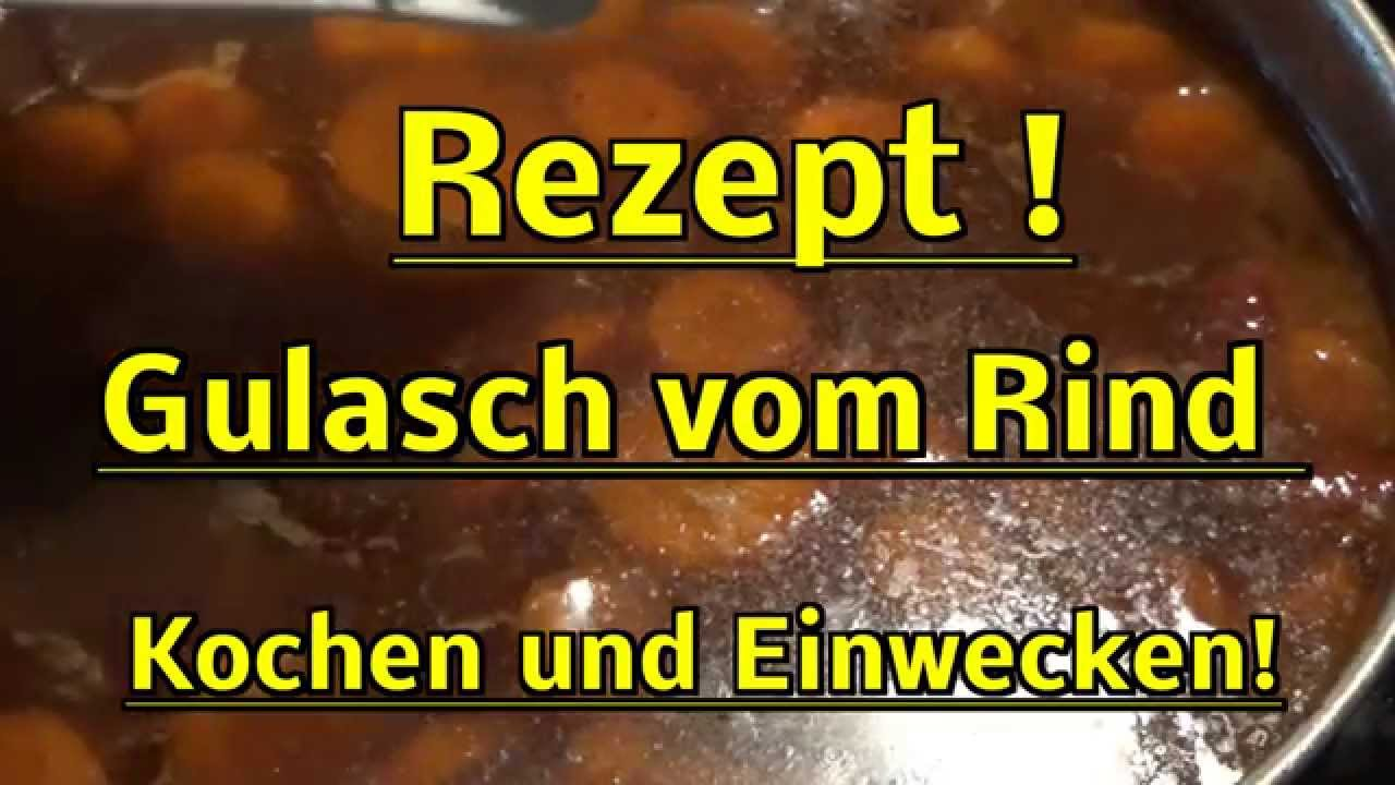 kochen rezept gulasch vom rind kochen und einwecken weck youtube. Black Bedroom Furniture Sets. Home Design Ideas
