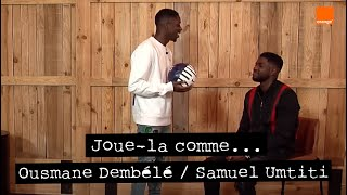 SAMUEL UMTITI / OUSMANE DEMBÉLÉ ⭐⭐ | Joue-la comme... | Team Orange Football #TeamOrange