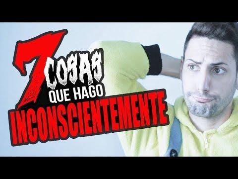 7 COSAS QUE HAGO INCONSCIENTEMENTE