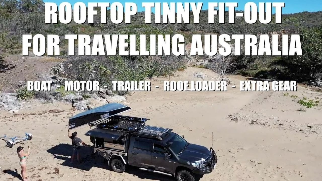 ROOFTOP TINNY SETUP FOR TRAVELLING AUSTRALIA | The boat, motor, trailer, loader & extra gear...