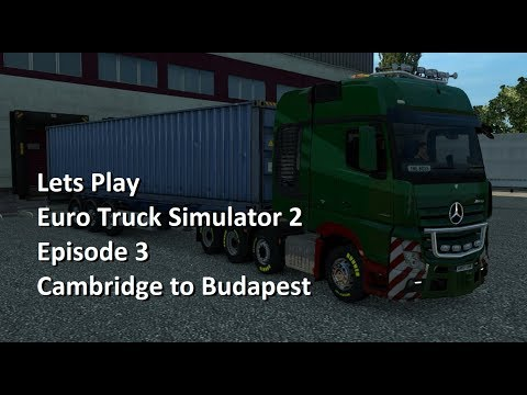 Lets Play Euro Truck Simulator 2 Episode 3 - Cambridge to Budapest (Long Haulage)