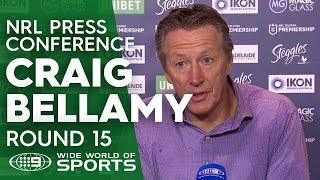NRL Press Conference: Craig Bellamy - Round 15 | NRL on Nine