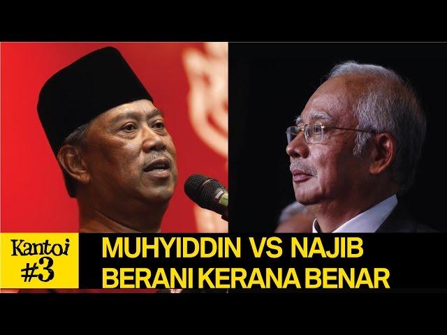 Muhyiddin VS Najib. Berani kerana Benar