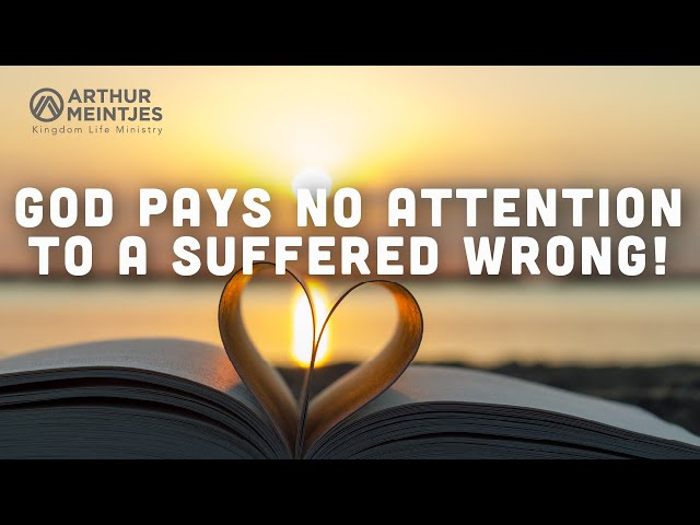 God Pays No Attention to a Suffered Wrong!