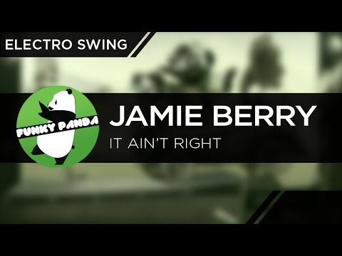 ElectroSWING || Jamie Berry - It Ain't Right