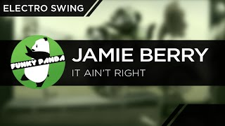 ElectroSWING || Jamie Berry - It Ain?t Right