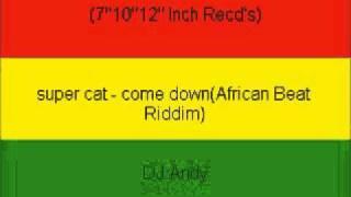 super cat - come down(African Beat Riddim)