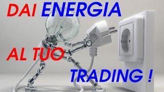 Dai ENERGIA al tuo TRADING! Corso di Trading su Forex e Indici
