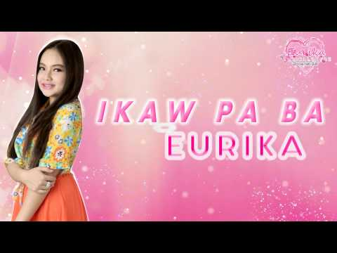 EURIKA - Ikaw Pa Ba (Lyric Video)