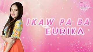 EURIKA - Ikaw Pa Ba (Lyric Video)