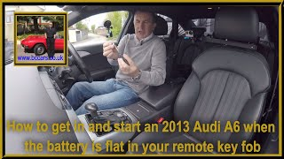 How to get in and start an 2013 Audi A6 when the battery is flat in your remote key fob