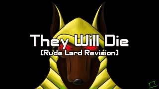 Technological Terror - They Will Die (Rude Lard Revision)