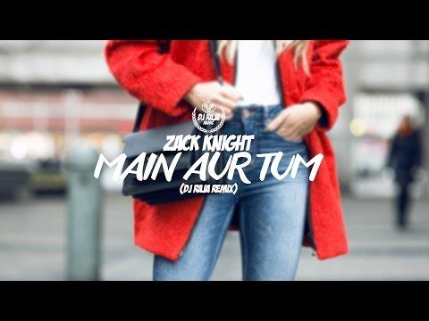 Zack Knight - Main Aur Tum (DJ Raja Remix)