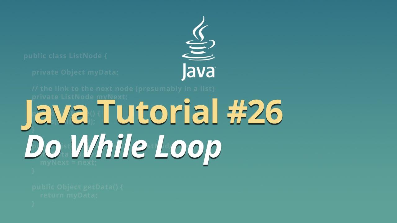 Java Tutorial - #26 - Do While Loop