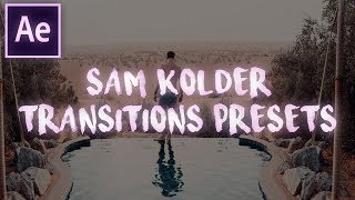 Sam Kolder Transitions Presets Pack | After Effects CC 2017