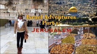 Israel Advenures Part 1: Jerusalem